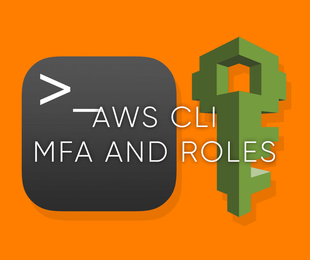 Quick Guide: Setting up AWS CLI with MFA / Cross-Account Roles